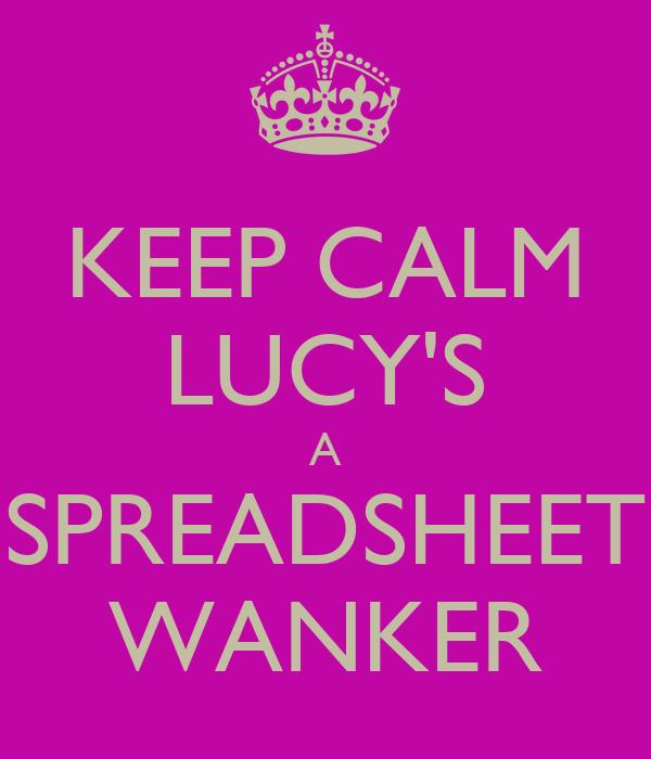 KEEP CALM LUCY'S A SPREADSHEET WANKER