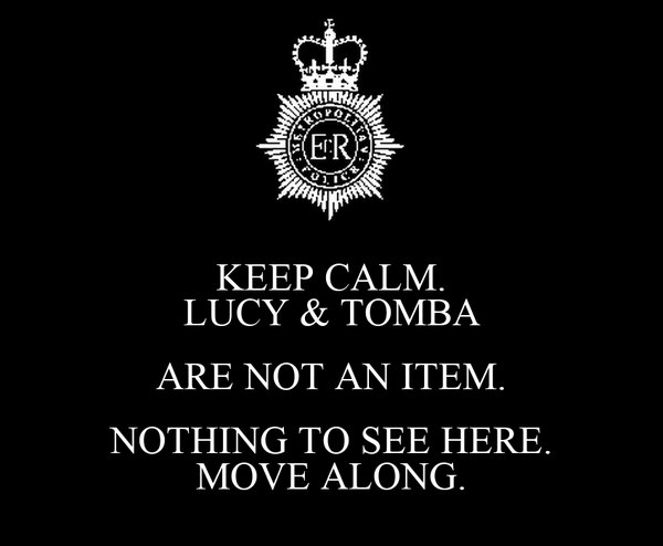 KEEP CALM. LUCY & TOMBA ARE NOT AN ITEM. NOTHING TO SEE HERE. MOVE ALONG.