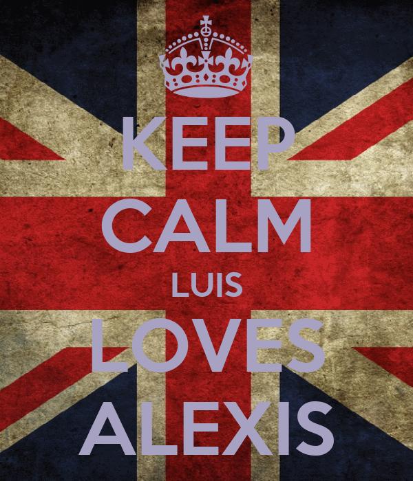 KEEP CALM LUIS LOVES ALEXIS