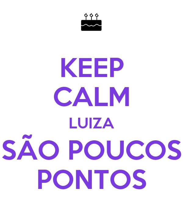 KEEP CALM LUIZA SÃO POUCOS PONTOS