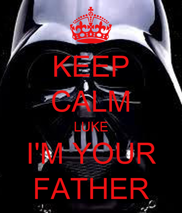 KEEP CALM LUKE I'M YOUR FATHER