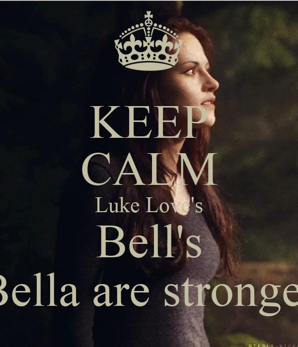 KEEP CALM Luke Love's Bell's Bella are stronger