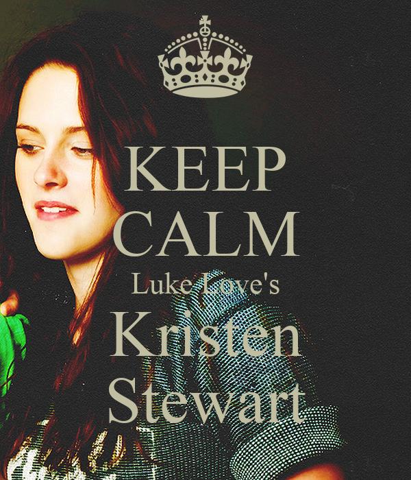 KEEP CALM Luke Love's Kristen Stewart