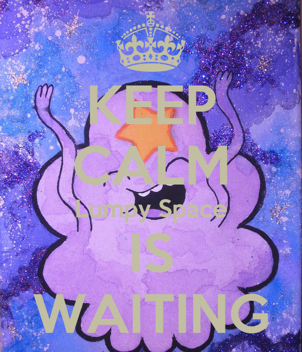 KEEP CALM Lumpy Space IS WAITING