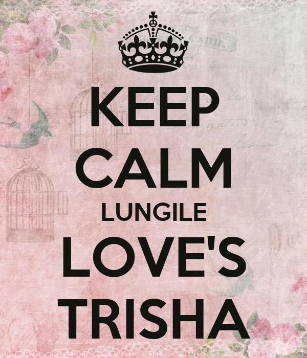 KEEP CALM LUNGILE LOVE'S TRISHA