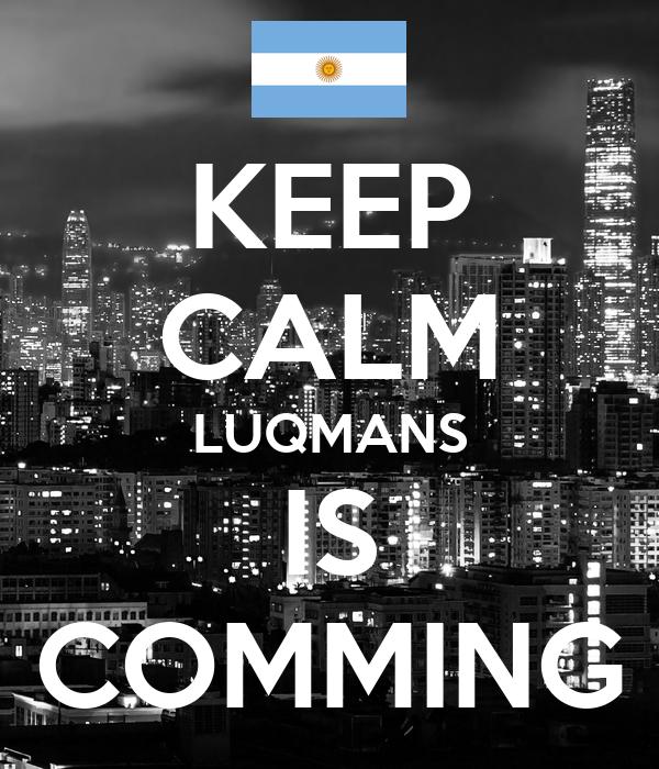 KEEP CALM LUQMANS IS COMMING