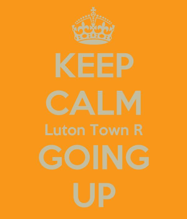 KEEP CALM Luton Town R GOING UP