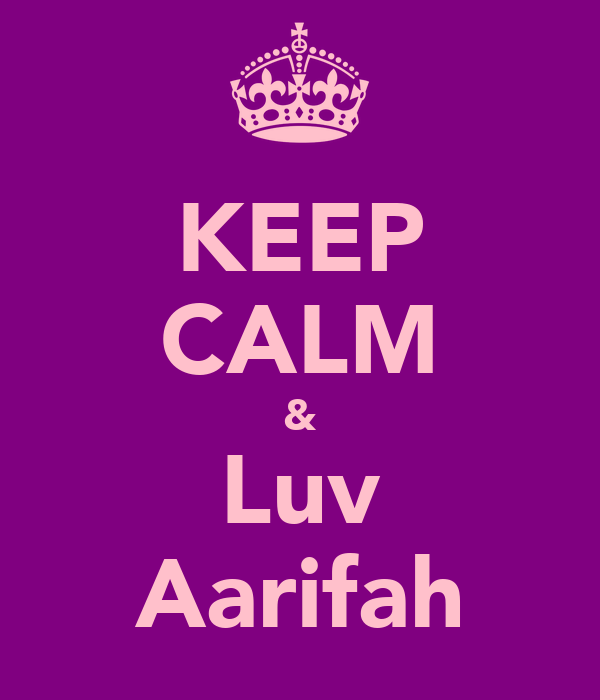 KEEP CALM & Luv Aarifah