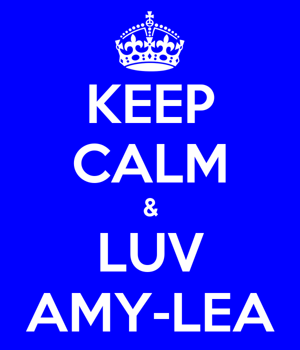 KEEP CALM & LUV AMY-LEA