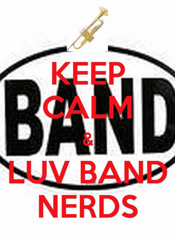 KEEP CALM & LUV BAND NERDS