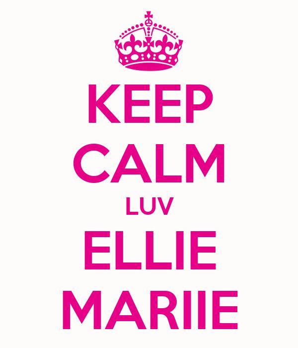KEEP CALM LUV ELLIE MARIIE