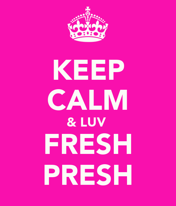 KEEP CALM & LUV  FRESH PRESH