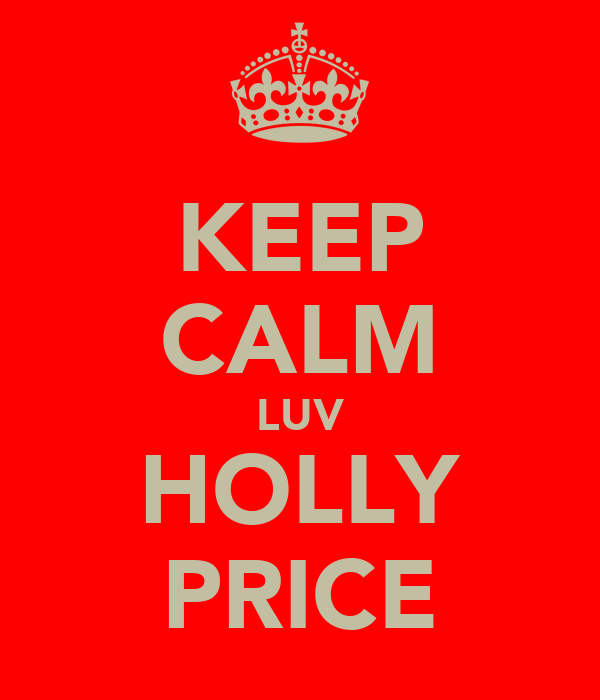 KEEP CALM LUV HOLLY PRICE