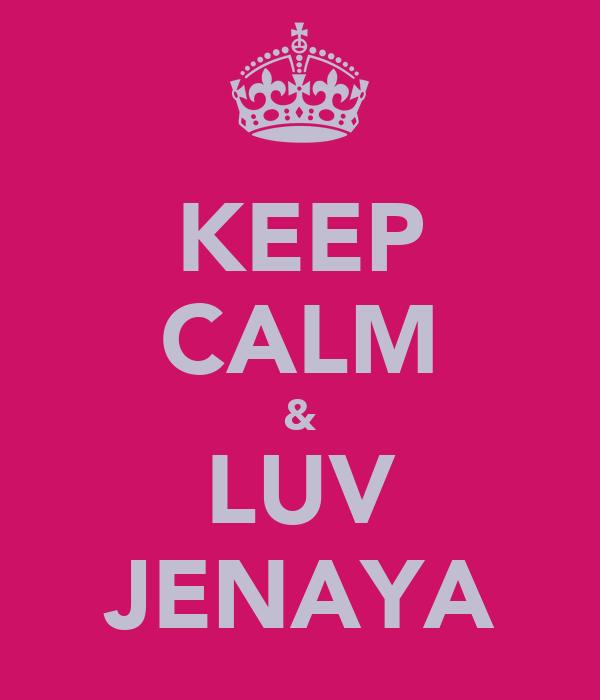 KEEP CALM & LUV JENAYA