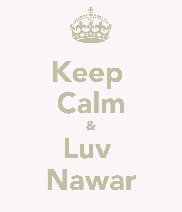 Keep  Calm & Luv  Nawar
