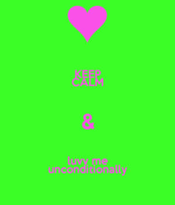 KEEP CALM & luvv me unconditionally