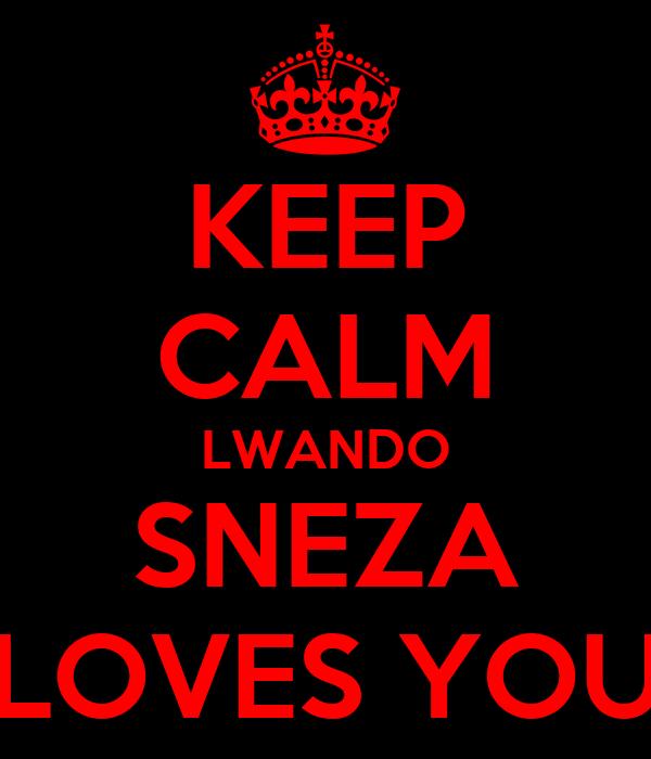 KEEP CALM LWANDO SNEZA LOVES YOU