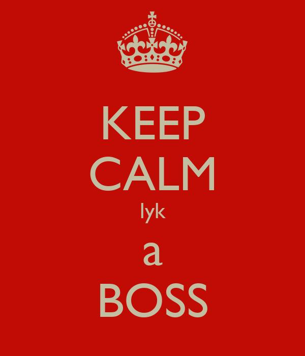 KEEP CALM lyk a BOSS