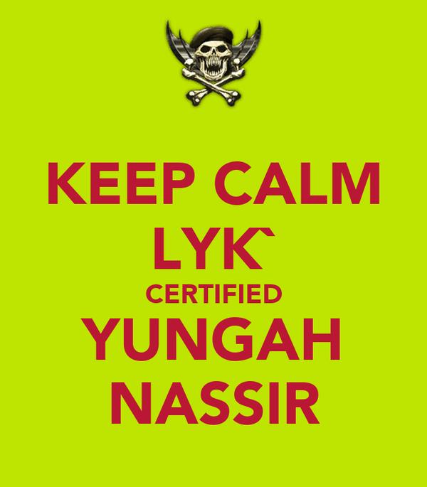 KEEP CALM LYK` CERTIFIED YUNGAH NASSIR