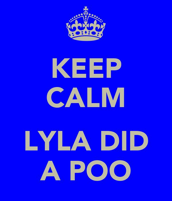 KEEP CALM  LYLA DID A POO