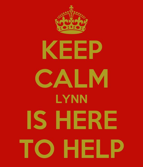 KEEP CALM LYNN IS HERE TO HELP