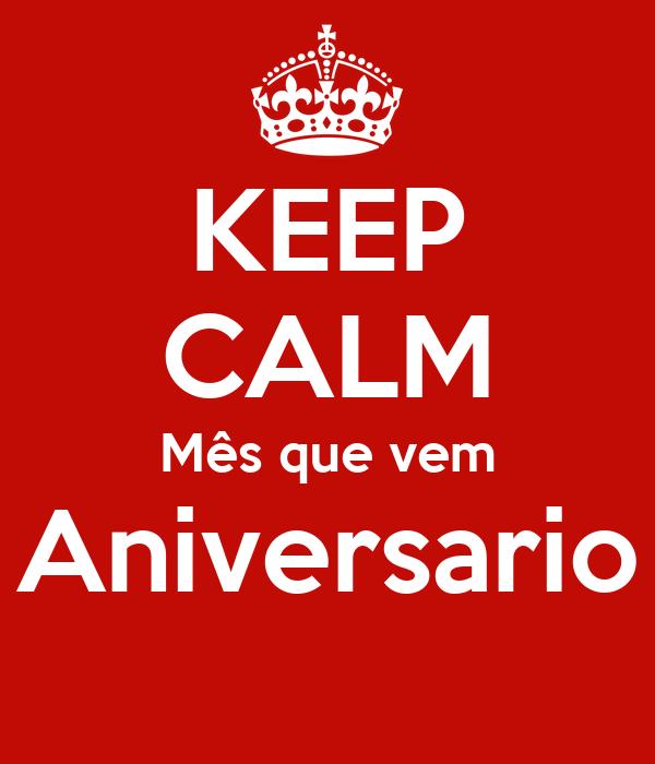 KEEP CALM Mês que vem Aniversario