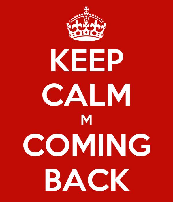KEEP CALM M COMING BACK
