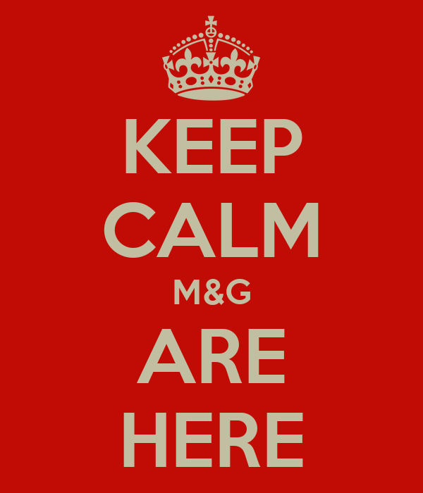 KEEP CALM M&G ARE HERE