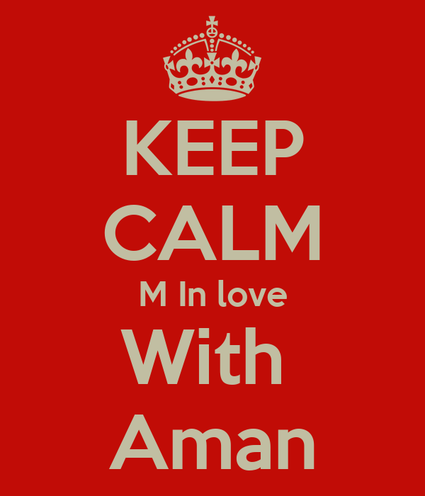 KEEP CALM M In love With  Aman