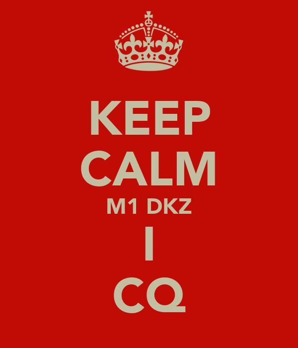 KEEP CALM M1 DKZ I CQ
