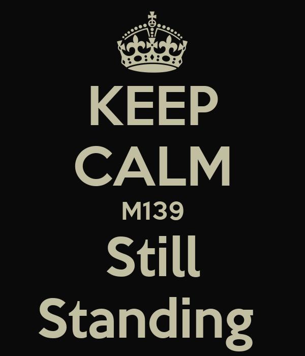 KEEP CALM M139 Still Standing