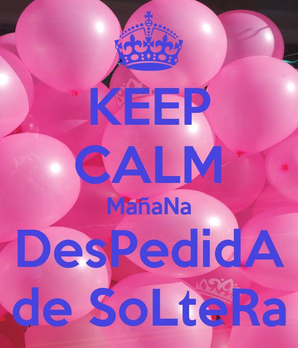 KEEP CALM MañaNa DesPedidA de SoLteRa