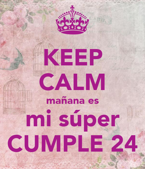 KEEP CALM mañana es mi súper CUMPLE 24