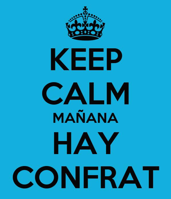 KEEP CALM MAÑANA HAY CONFRAT