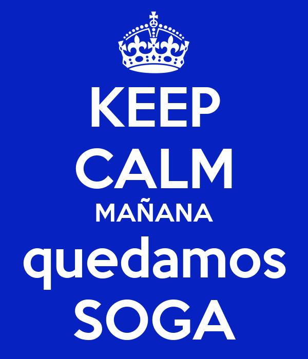 KEEP CALM MAÑANA quedamos SOGA