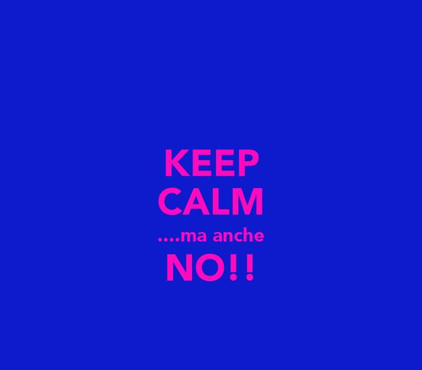 KEEP CALM ....ma anche NO!!