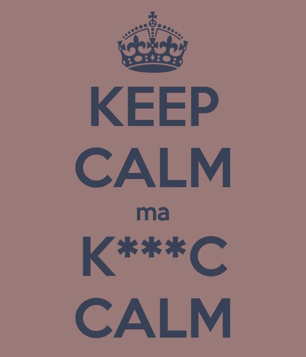 KEEP CALM ma K***C CALM