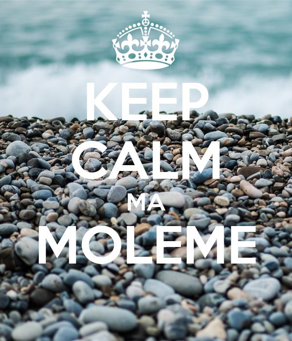 KEEP CALM MA MOLEME