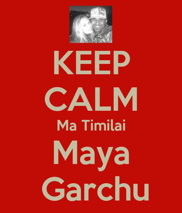 KEEP CALM Ma Timilai Maya  Garchu