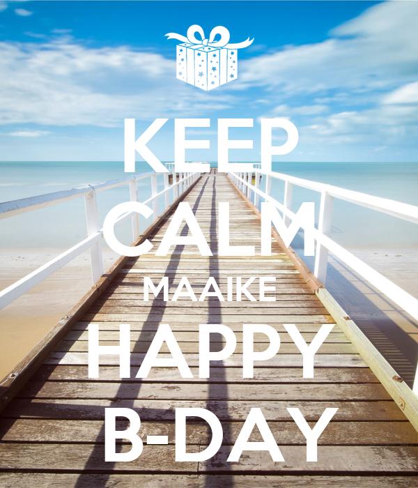 KEEP CALM MAAIKE HAPPY  B-DAY