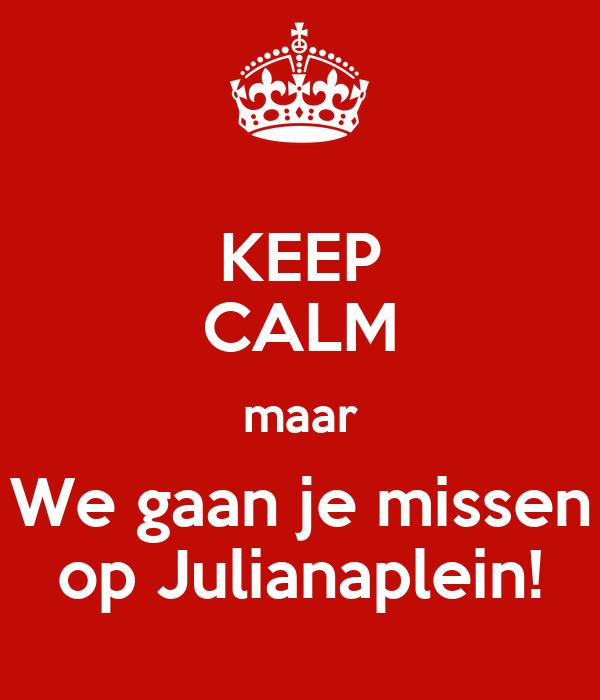 KEEP CALM maar We gaan je missen op Julianaplein!