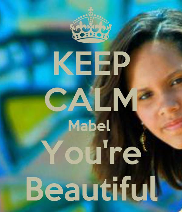 KEEP CALM Mabel  You're Beautiful