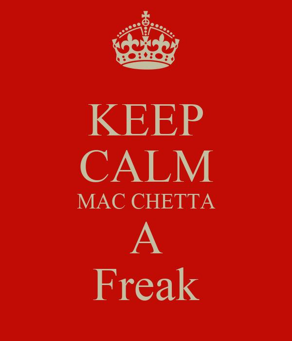 KEEP CALM MAC CHETTA A Freak