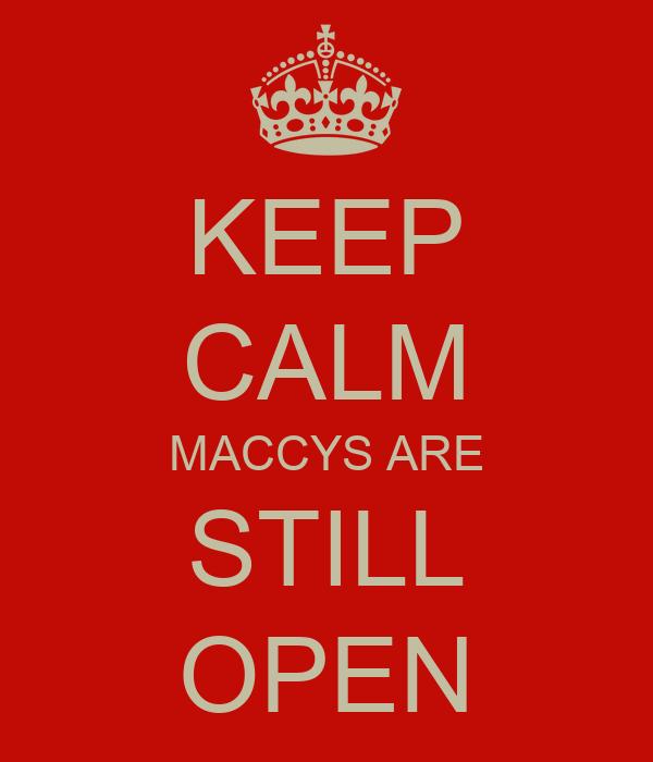 KEEP CALM MACCYS ARE STILL OPEN