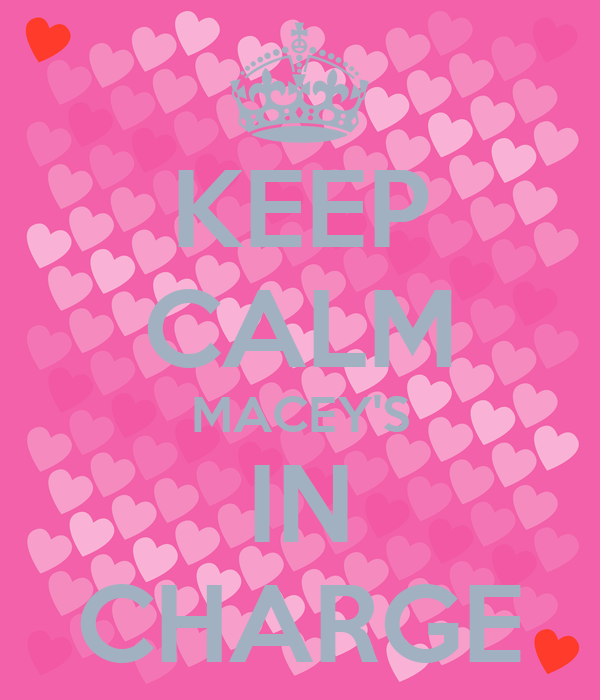 KEEP CALM MACEY'S IN CHARGE