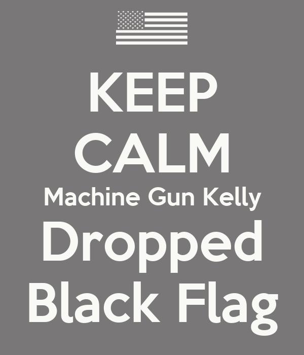 KEEP CALM Machine Gun Kelly Dropped Black Flag