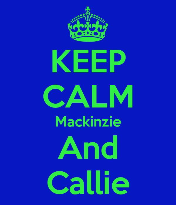 KEEP CALM Mackinzie And Callie