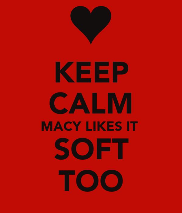 KEEP CALM MACY LIKES IT  SOFT TOO