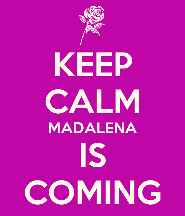 KEEP CALM MADALENA IS COMING