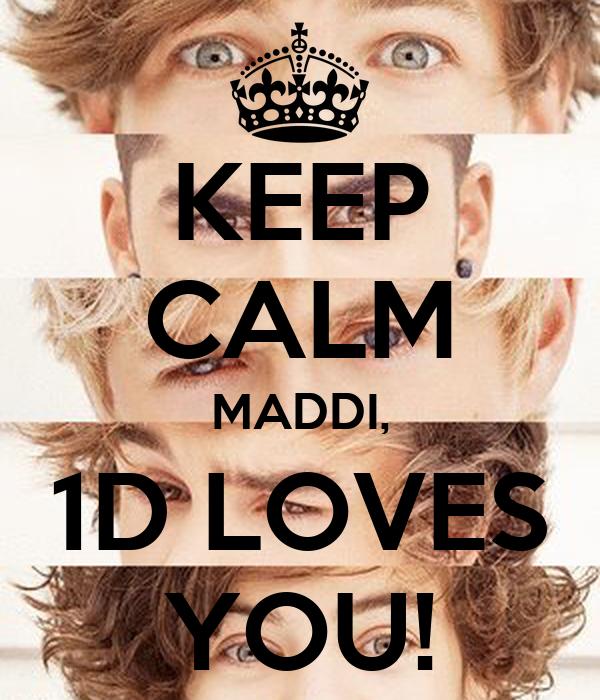 KEEP CALM MADDI, 1D LOVES YOU!